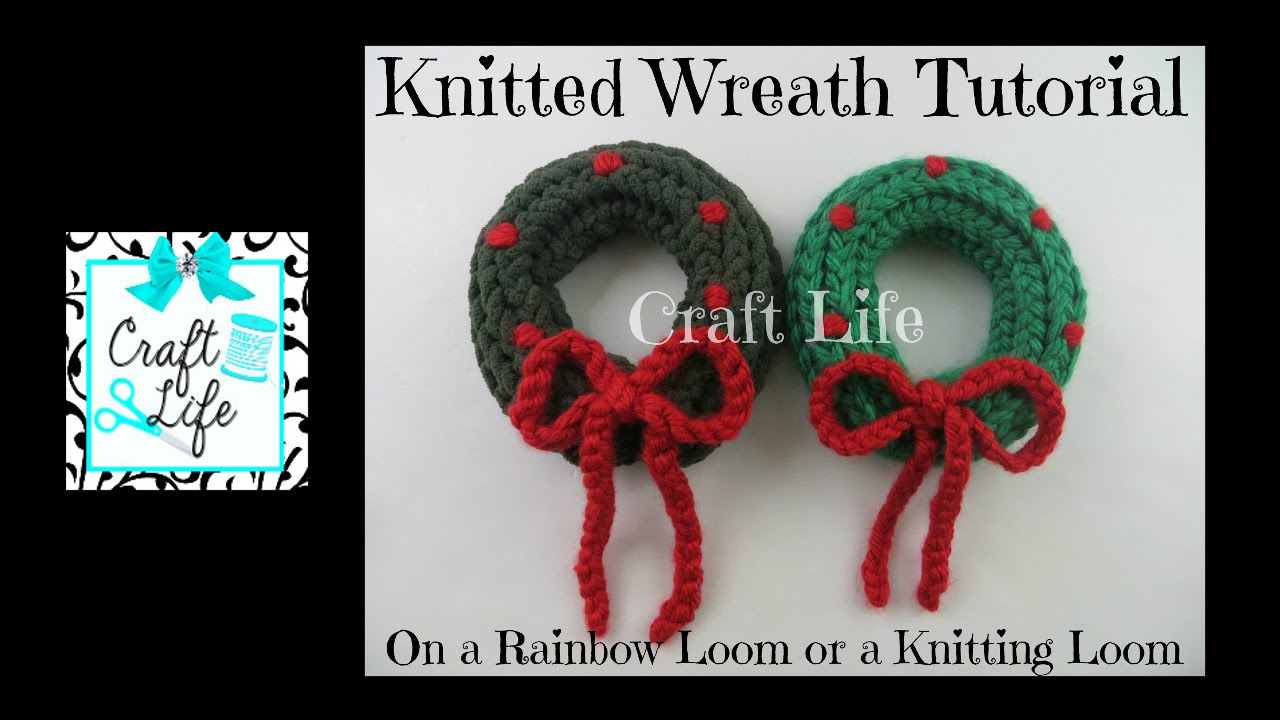 Craft Life Knitted Holiday Wreath Tutorial On A Rainbow Loom Or A