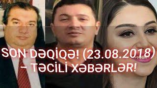 SON DƏQİQƏ! (23.08.2018) - TƏCİLİ XƏBƏRLƏR!