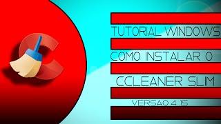 Tutoriais Windows - Como Instalar CCleaner Slim Versão 4.15