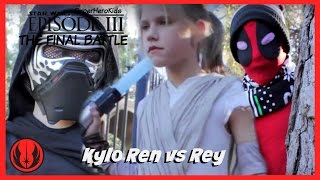 New Kids Play STAR WARS Rey vs Kylo Ren in Real Life | Final Revenge Battle 3 | SuperHeroKids