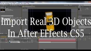 How To Import 3D Model In After Effects CS5 ? (No Plugins Required)