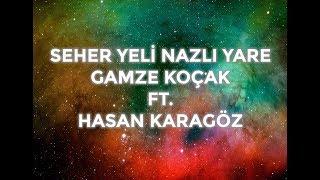 SEHER YELİ   GAMZE KOÇAK ft. HASAN KARAGÖZ