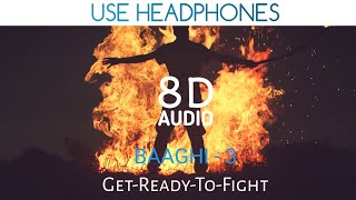 Get Ready to Fight Reloaded (8D Audio + Bass boosted) | Baaghi 3 | Tiger Shroff, Shraddha Kapoor |