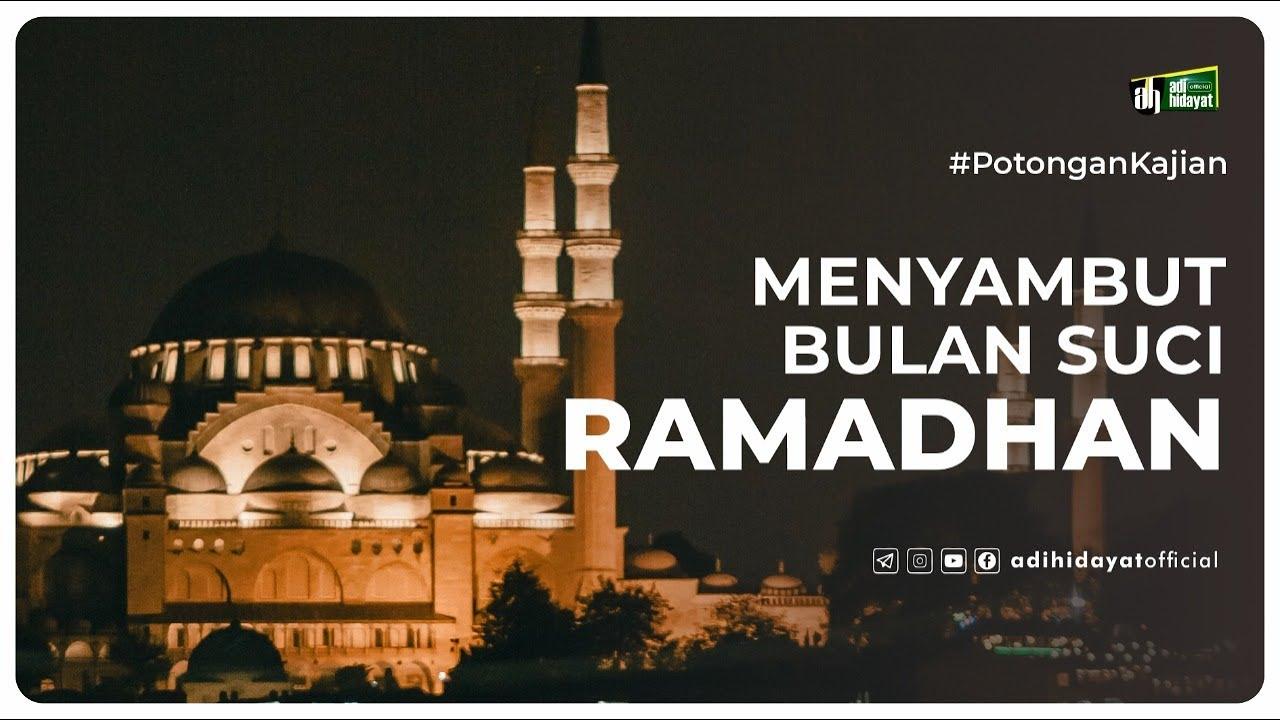 Menyambut Bulan Suci Ramadhan Ustadz Adi Hidayat Youtube