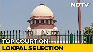 Supreme Court Asks Search Panel To Recommend Names For Lokpal In 6 Weeks