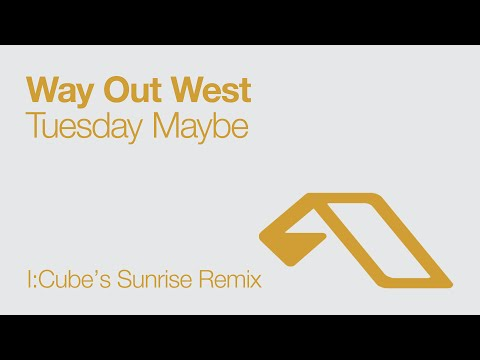 Way Out West - Tuesday Maybe (I:Cube's Sunrise Remix)