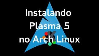 [Instalação] Instalando o Arch Linux -  KDE Plasma. Parte 2c