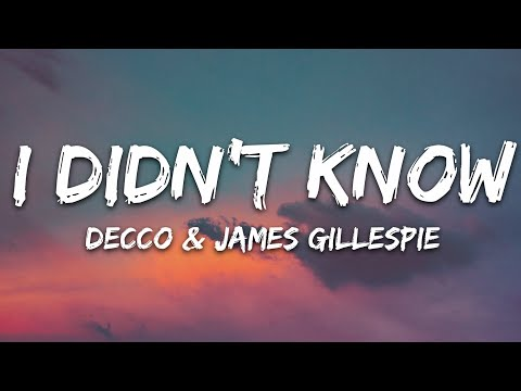 Decco - I Didn't Know Ft James Gillespie