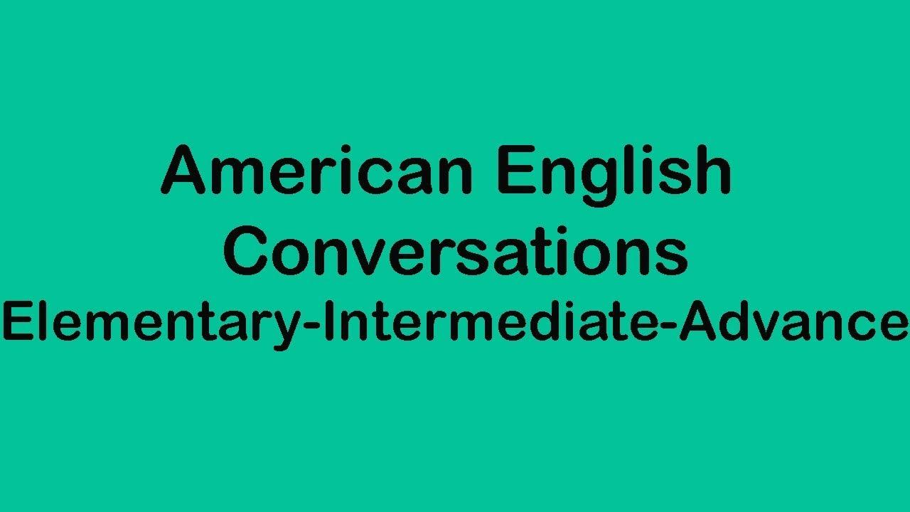 American English Conversations - Elementary Intermediate and Advance Level
