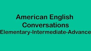 American English Conversations - Elementary Intermediate and Advance Level