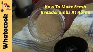 How To Make Fresh Breadcrumbs At Home