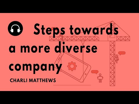 """""""Steps towards a more diverse company"""" with Charli K. Matthews"""