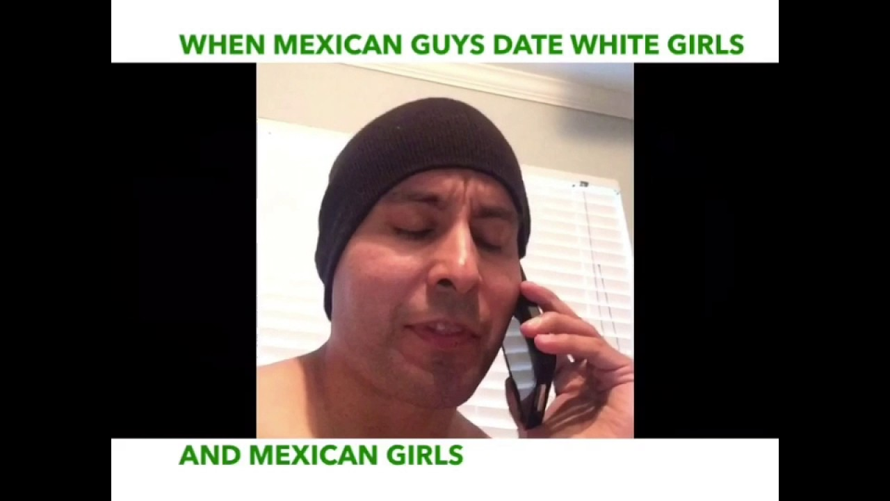 white girl dating a mexican guy