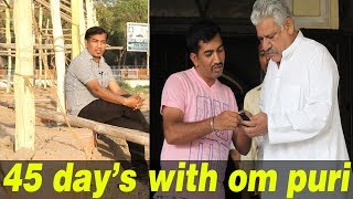 45 days with om puri.during the film shooting