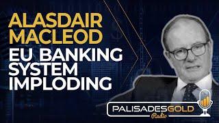 Alasdair Macleod: EU Banking System Imploding