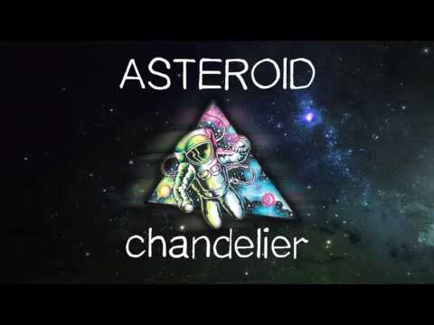 Asteroid - Chandelier (audio only)