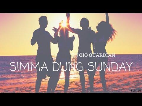 SIMMA DUNG SUNDAY [3-24-19] DJ GIO GUARDIAN