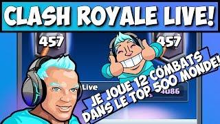 🔴 Clash Royale - LIVE 12 GAMES vs TOP 500 MONDE 🔥🔥🔥