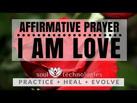 I Am Love : An Affirmative Prayer