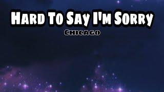 Hard to Say I'm Sorry - Chicago ( Lirik & Terjemahan )