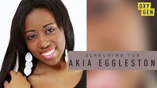 What Happened to Akia Eggleston?   FULL EPISODE   Searching For   Oxygen YouTube Videos