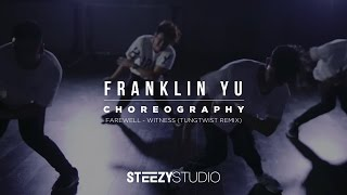 Franklin Yu Choreography | Farewell - Witness (Tungtwist Remix) | STEEZY Studio