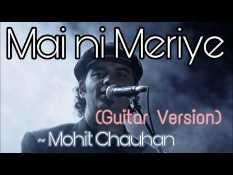 Mai Ni Meriye (Guitar Version) - Mohit Chauhan