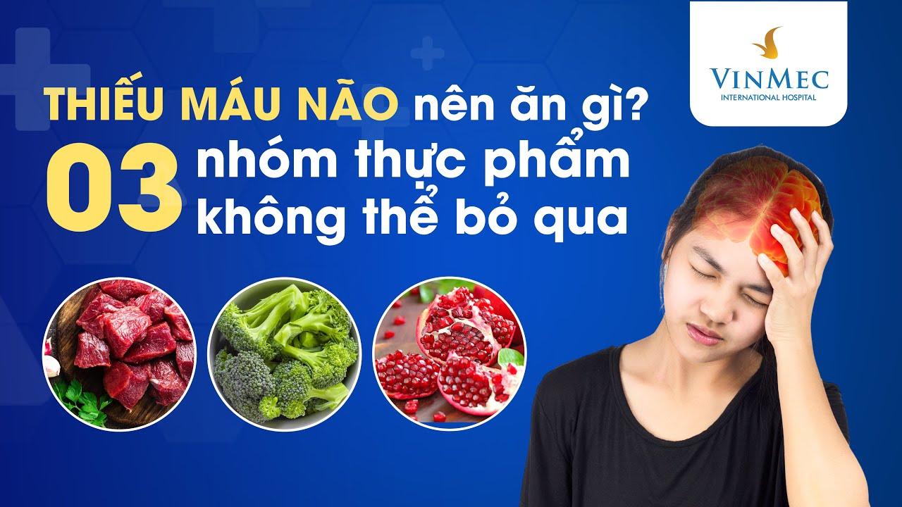 Bị thiếu máu não nên ăn gì?