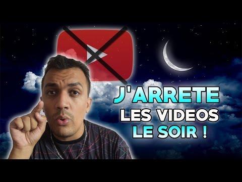 J'arrête les vidéos du soir !!