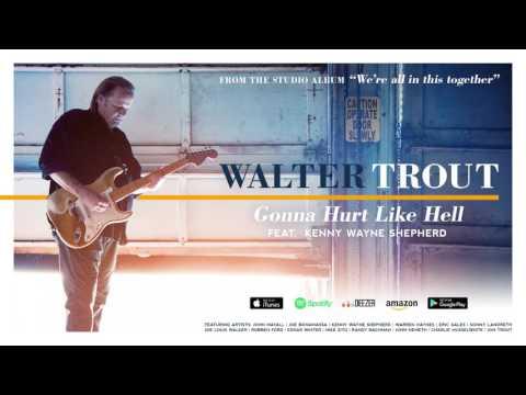 Walter Trout - Gonna Hurt Like Hell (feat. Kenny Wayne Shepherd) (We're All In This Together) 2017