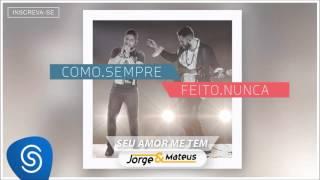 Baixar Jorge & Mateus - Seu Amor me Tem - [Como Sempre Feito Nunca] (Áudio Oficial)