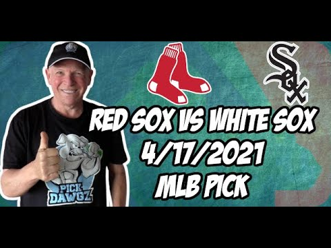 Boston Red Sox vs Chicago White Sox 4/17/21 MLB Pick and Prediction MLB Tips Betting Pick