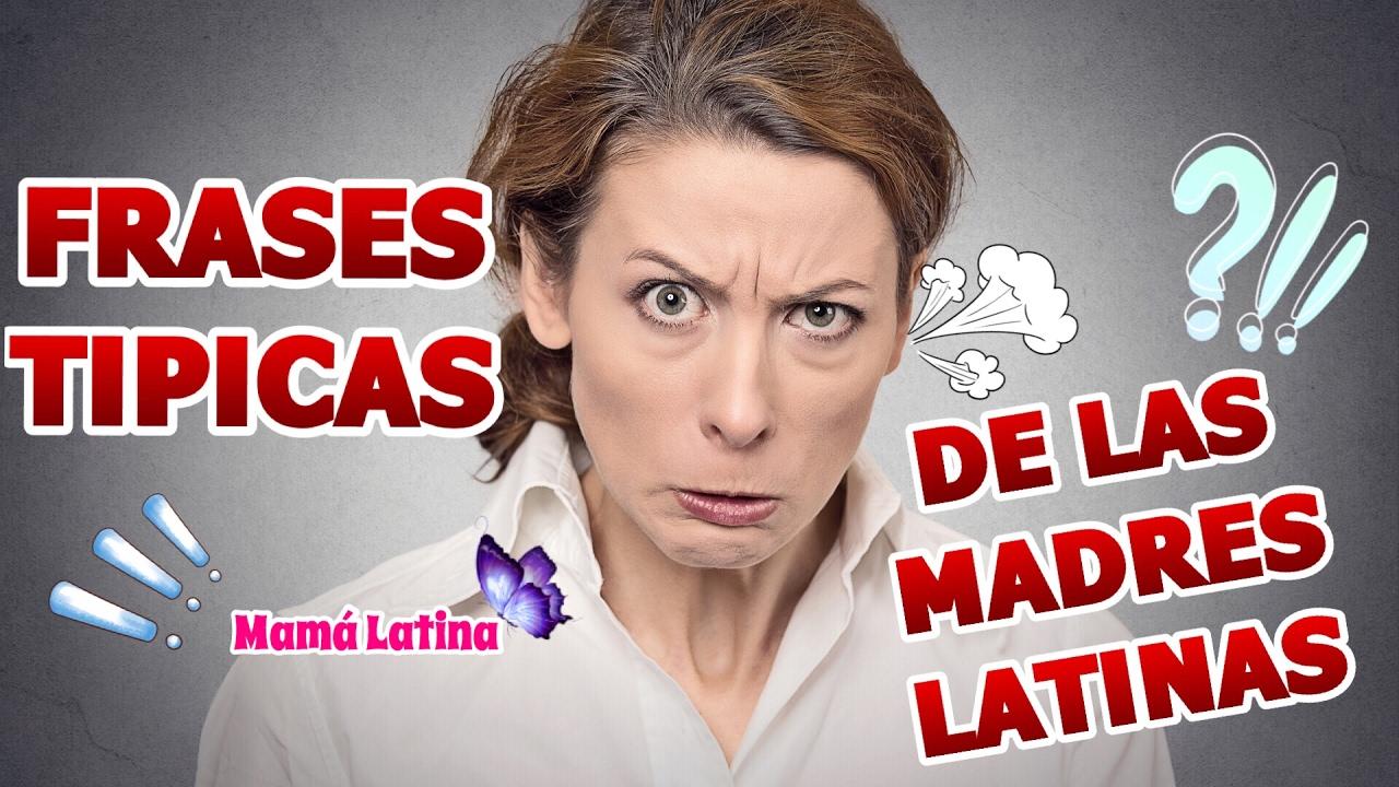 Frases Tipicas De Las Madres Latinas Mamás Latinas