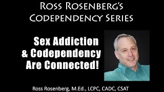 Sex Addiction & Codependency Are Connected!  Sex Addicts and Codependents.  Ross Rosenberg Expert