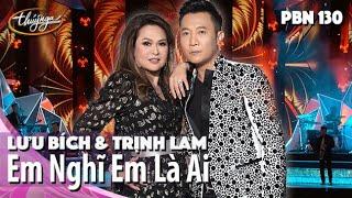 PBN 130 | Lưu Bích & Trịnh Lam - Em Nghĩ Em Là Ai
