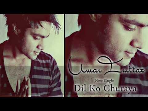 Umar Imtiaz   Dil ko Churaya   Available on ITUNES