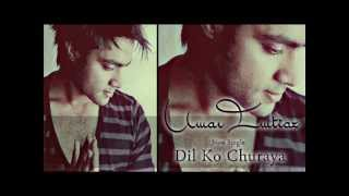 Umar Imtiaz | Dil ko Churaya | Available on ITUNES