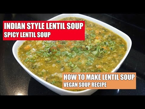 How to make Lentil Soup - Indian style Lentil Soup - Vegan Recipes - Lentil Vegetable Soup