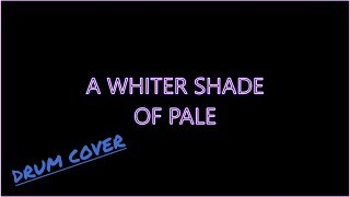 A Whiter Shade Of Pale  (drum cover)