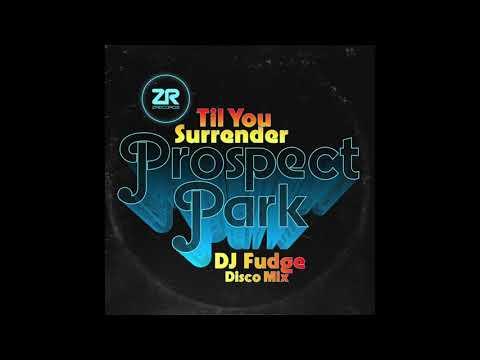 Prospect Park - Till You Surrender (DJ Fudge Disco Mix)