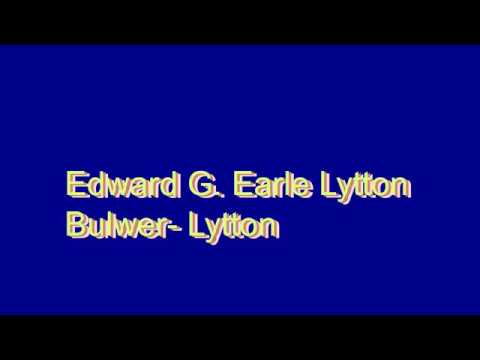 How to Pronounce Edward G. Earle Lytton Bulwer- Lytton
