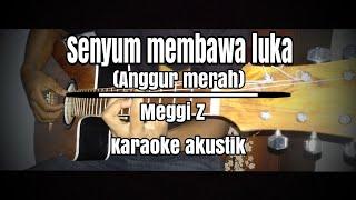 Download Senyum membawa luka (anggur merah) Meggi Z - karaoke gitar akustik + lirik