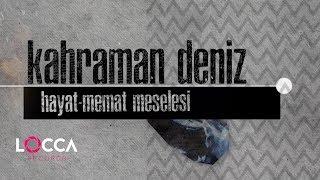 Kahraman Deniz - Hayat-Memat Meselesi (Lyrics  Şarkı Sözleri)