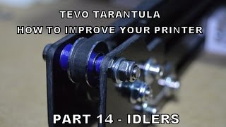 TEVO Tarantula 3D printer - HOW TO improve your printer - Part 14 (IDLERS)