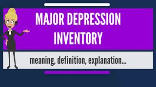 What is MAJOR DEPRESSION INVENTORY? What does MAJOR DEPRESSION INVENTORY mean?