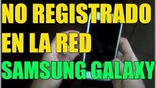 Error NO REGISTRADO EN LA RED SAMSUNG GALAXY (TODOS LOS MODELOS) I 3 SOLUCIONES 2019