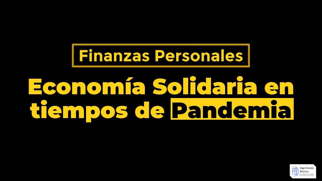 FINANZAS PERSONALES - ECONOMÍA SOLIDARIA EN TIEMPOS DE PANDEMIA
