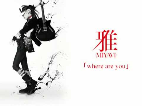 雅-MIYAVI- 「 where are you 」 (新曲/ New Song)