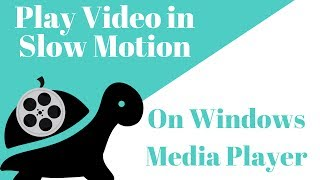 How to play a video in slow motion in Windows Media Player