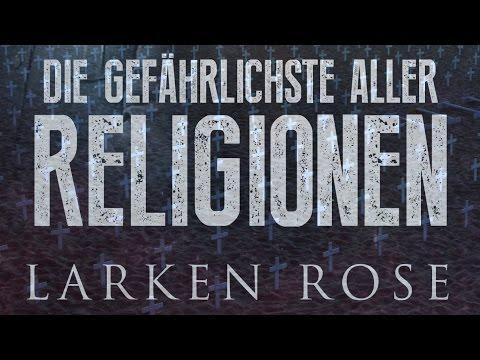 Die gefährlichste aller Religionen - Larken Rose